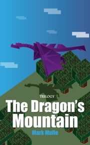 The Dragon's Mountain Trilogy ebook by Mark Mulle