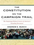 The Constitution on the Campaign Trail ebook by Andrew E. Busch
