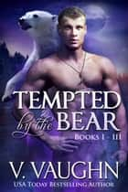 Tempted by the Bear - Complete Trilogy ebook by V. Vaughn