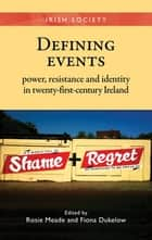 Defining events - Power, resistance and identity in twenty-first-century Ireland ebook by Fiona Dukelow, Rosie Meade, Rob Kitchin