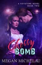 Cherry Bomb - A Keystone Novel ebook by Megan Michelau