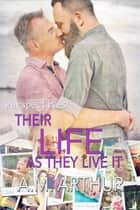 Their Life As They Live It ebook by A.M. Arthur
