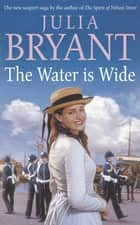 The Water is Wide eBook by Julia Bryant