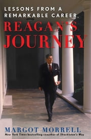 Reagan's Journey - Lessons From a Remarkable Career ebook by Margot Morrell