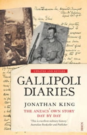 Gallipoli Diaries: The Anzacs' Own Story, Day by Day ebook by King, Jonathan