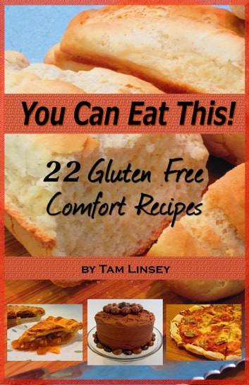 You Can Eat This! 22 Gluten Free Comfort Recipes ebook by Tam Linsey