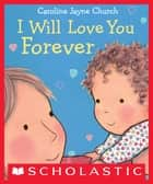 I Will Love You Forever ebook by Caroline Jayne Church, Caroline Jayne Church
