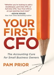 Your First CFO - The Accounting Cure for Small Business Owners ebook by Pam Prior