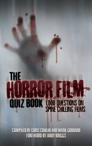 The Horror Film Quiz Book - 1,000 Questions on Spine Chilling Films ebook by Chris Cowlin