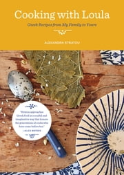 Cooking with Loula - Greek Recipes from My Family to Yours ebook by Alexandra Stratou