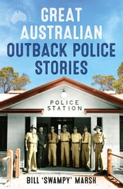 Great Australian Outback Police Stories ebook by Bill Marsh