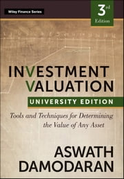 Investment Valuation - Tools and Techniques for Determining the Value of any Asset, University Edition ebook by Aswath Damodaran