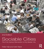 Sociable Cities - The 21st-Century Reinvention of the Garden City ebook by Peter Hall, Colin Ward