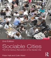 Sociable Cities - The 21st-Century Reinvention of the Garden City ebook by Peter Hall,Colin Ward