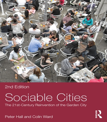 Sociable Cities - The 21st-Century Reinvention of the Garden City 電子書籍 by Peter Hall,Colin Ward