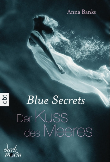 Blue Secrets - Der Kuss des Meeres ebook by Anna Banks