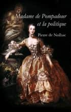 Madame de Pompadour et la politique ebook by Pierre de Nolhac