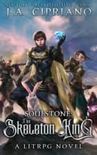 Soulstone: The Skeleton King ebook by J.A. Cipriano