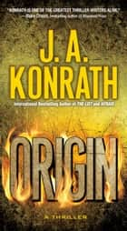 Origin - The Most Frightening Thriller of the Year ebook by J.A. Konrath