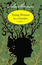 Young Woman in a Garden - Stories ebook by Delia Sherman