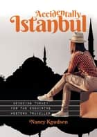 Accidentally Istanbul - Decoding Turkey for the enquiring Western traveller ebook by Nancy Knudsen, Diana Giese, Audrey Larsen