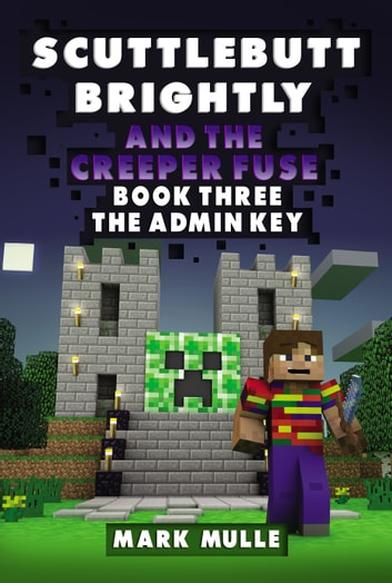 Scuttlebutt Brightly and the Creeper's Fuse, Book 3: Admin Key ebook by Mark Mulle