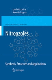 Nitroazoles: Synthesis, Structure and Applications ebook by Lyudmila Larina,Valentin Lopyrev
