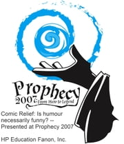 Comic Relief: Is humour necessarily funny? -- Presented at Prophecy 2007 ebook by HP Education Fanon, Inc.
