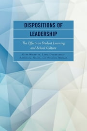 Dispositions of Leadership - The Effects on Student Learning and School Culture ebook by Gary Whiteley, Lexie Domaradzki, Arthur L. Costa,...