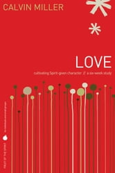 Fruit of the Spirit: Love - Cultivating Spirit-Given Character ebook by Calvin Miller