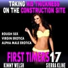 Taking His Thickness On The Construction Site : First Timers 17 (Rough Sex Virgin Erotica Alpha Male Erotica) audiobook by Kimmy Welsh