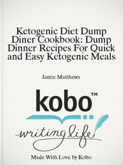 Ketogenic Diet Dump Diner Cookbook: Dump Dinner Recipes For Quick and Easy Ketogenic Meals ebook by Jamie Matthews