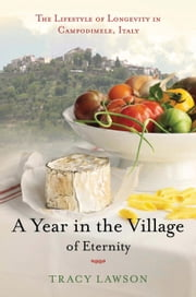 A Year in the Village of Eternity - The Lifestyle of Longevity in Campodimele, Italy ebook by Tracey Lawson
