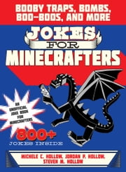 Jokes for Minecrafters - Booby Traps, Bombs, Boo-Boos, and More ebook by Michele C. Hollow,Jordon P. Hollow,Steven M. Hollow