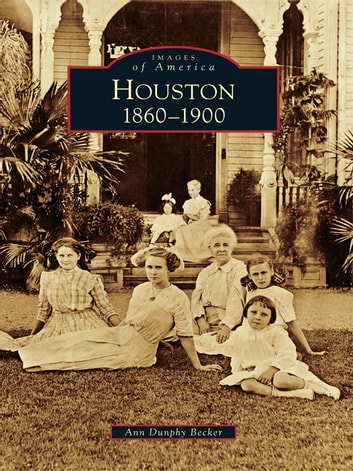Houston - 1860 to 1900 ebook by Ann Dunphy Becker