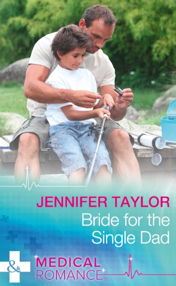 Bride For The Single Dad (Mills & Boon Medical) (The Larches Practice, Book 2) ebook by Jennifer Taylor