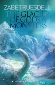 The Glacier of Gods and Monsters ebook by Zabe Truesdell