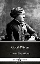 Good Wives by Louisa May Alcott (Illustrated) ebook by Louisa May Alcott, Delphi Classics