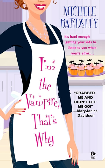 I'm the Vampire, That's Why ebook by Michele Bardsley