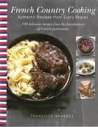 French Country Cooking - Authentic Recipes from Every Region ebook by