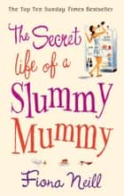The Secret Life of a Slummy Mummy ebook by Fiona Neill