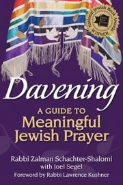 Davening - A Guide to Meaningful Jewish Prayer ebook by Rabbi Zalman M. Schachter-Shalomi,Joel Segel,Rabbi Lawrence Kushner