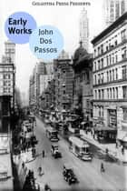 The Earliest Works Of John Dos Passos ebook by John Dos Passos