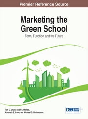 Marketing the Green School - Form, Function, and the Future ebook by Kenneth E. Lane,Tak C. Chan,Evan G. Mense,Michael D. Richardson