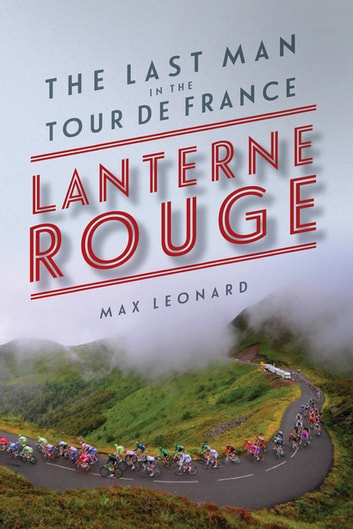 Lanterne Rouge: The Last Man in the Tour de France ebook by Max Leonard