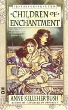 Children of Enchantment ebook by Anne Kelleher Bush