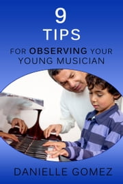 9 Tips for Observing Your Young Musician ebook by Danielle Gomez