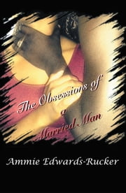 The Obsessions of a Married Man ebook by Ammie Edwards-Rucker