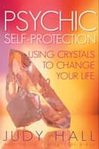 Psychic Self-Protection ebook by Judy Hall