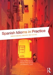 Spanish Idioms in Practice - Understanding Language and Culture ebook by Javier Muñoz-Basols,Yolanda Pérez Sinusía,Marianne David